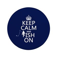 """Keep Calm and Fish On 3.5"""" Button"""