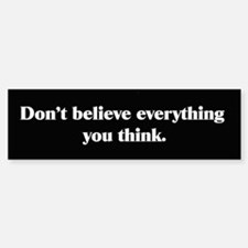 Dont Believe Everything You Think Bumper Car Car Sticker