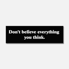 Dont Believe Everything You Think Car Magnet 10 x