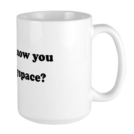 Dont i know you from Myspace Large Mug