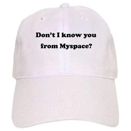 Dont i know you from Myspace Cap