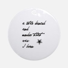 A star danced... and was I bo Ornament (Round)