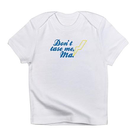 Don't tase me, Ma! Infant T-Shirt