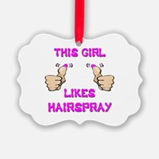 This Girl Likes Hairspray Ornament