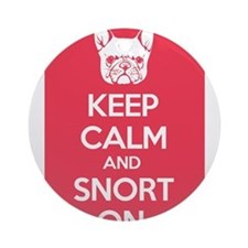 Keep Calm and Snort On Ornament (Round)