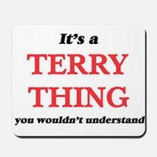 It's a Terry thing, you wouldn't Mousepad