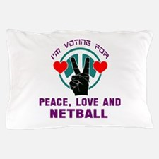 I am voting for Peace, Love and Netbal Pillow Case