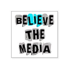 "Believe the Media | Square Sticker 3"" x 3"""
