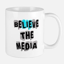 Believe the Media   Mug