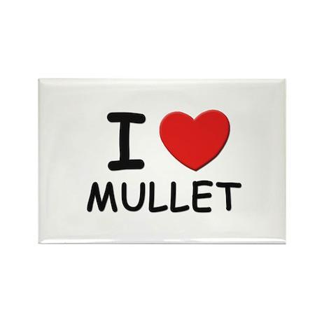 I love mullet Rectangle Magnet