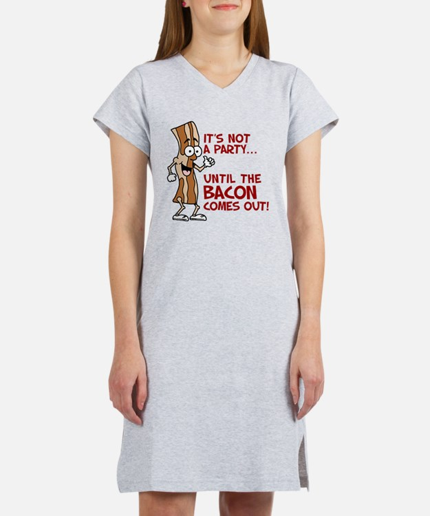 Not A Party Until Bacon Women's Nightshirt