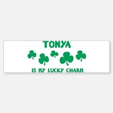 Tonya is my lucky charm Bumper Bumper Bumper Sticker