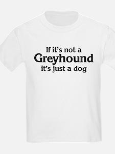 Greyhound: If it's not Kids T-Shirt