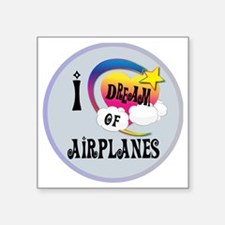 "I Dream of Airplanes Square Sticker 3"" x 3"""