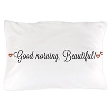 Good morning, Beautiful Pillow Case