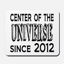 Center of the Universe Since 2012 Mousepad