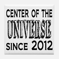 Center of the Universe Since 2012 Tile Coaster