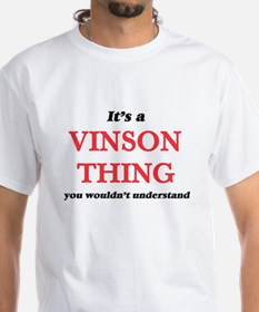 It's a Vinson thing, you wouldn't T-Shirt