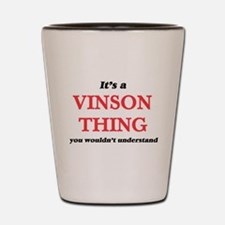 It's a Vinson thing, you wouldn&#39 Shot Glass