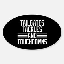 Tailgates Tackles And Touchdowns Sticker (Oval)