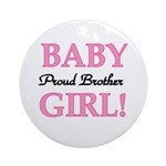 Baby Girl Proud Brother Ornament (Round)