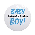 Baby Boy Proud Brother Ornament (Round)