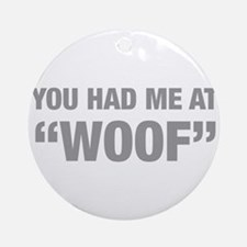 you-had-me-at-woof-HEL-GRAY Ornament (Round)