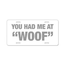 you-had-me-at-woof-HEL-GRAY Aluminum License Plate