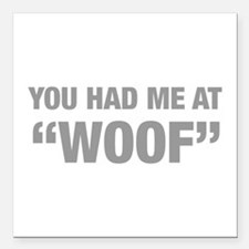"you-had-me-at-woof-HEL-GRAY Square Car Magnet 3"" x"