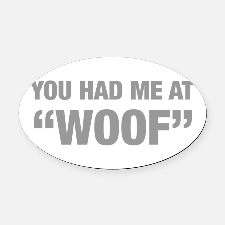 you-had-me-at-woof-HEL-GRAY Oval Car Magnet