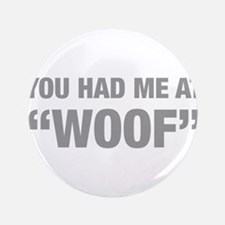 """you-had-me-at-woof-HEL-GRAY 3.5"""" Button"""