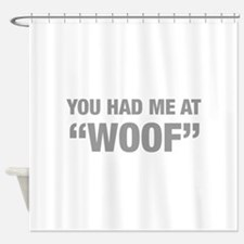 you-had-me-at-woof-HEL-GRAY Shower Curtain