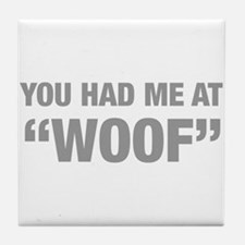 you-had-me-at-woof-HEL-GRAY Tile Coaster