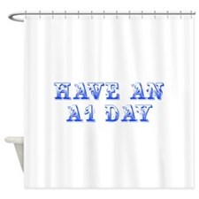 have-an-A1-day--max-blue Shower Curtain
