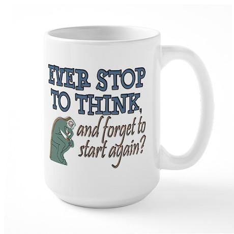 Ever stop to think? Large Mug