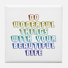 Do Wonderful Things With Your Beautiful Life Tile