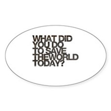 What did you do to save the world today Decal