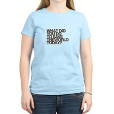 What did you do to save the world today T-Shirt
