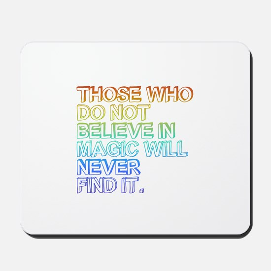 THOSE WHO DO NOT BELIEVE IN MAGIC WILL NEVER FIND
