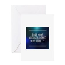 Take More Chances, Dance More Dances Greeting Card