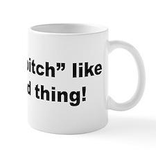 """You say """"Bitch""""... Mug"""