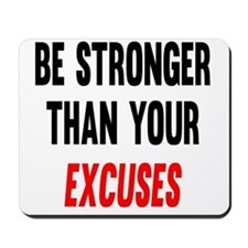 Be Stronger Than Your Excuses Mousepad