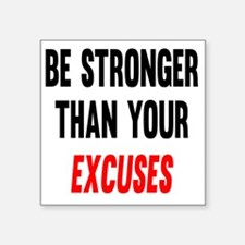 """Be Stronger Than Your Excus Square Sticker 3"""" x 3"""""""