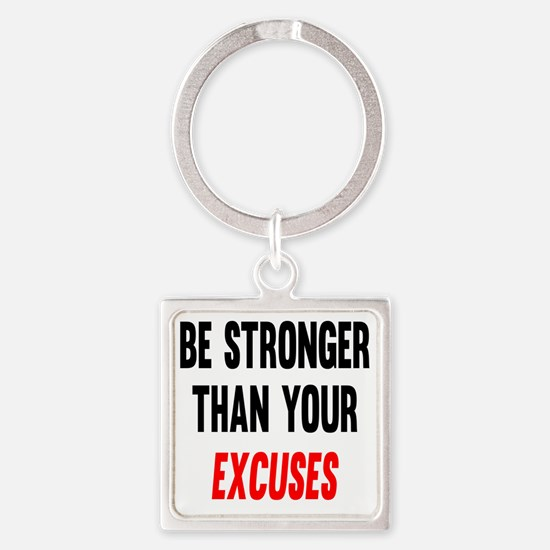 Be Stronger Than Your Excuses Square Keychain