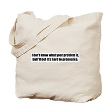 Your Problem Tote Bag