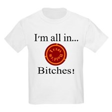 all in...bitches! Kids T-Shirt