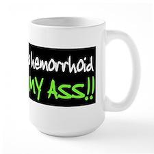 Unless you're a hemorrhoid... Mug