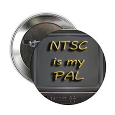 "NTSC is my PAL 2.25"" Button (10 pack)"