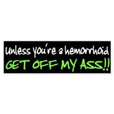 Unless you're a hemorrhoid... Bumper Car Sticker