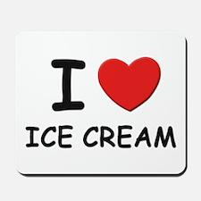 I love ice cream Mousepad